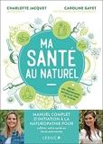 Ma Santé au naturel - Manuel complet d'initiation à la naturopathie pour cultiver votre santé en toute autonomie