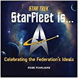 Star Trek - Starfleet Is...: Celebrating the Federation's Ideals