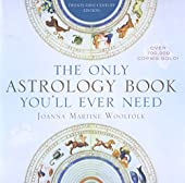 THE ONLY ASTROLOGY BOOK YOU'LL EVER NEED - Twenty-First-Century Edition de Joanna Martine Woolfolk