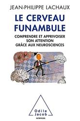 Le Cerveau funambule - Comprendre et apprivoiser son attention grâce aux neurosciences de Jean-Philippe Lachaux