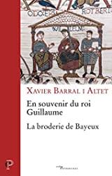 En souvenir du roi Guillaume - La broderie de Bayeux de Xavier Barral i Altet