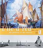 L'île d'Yeu - Des peintres et des marins, 1850-1950