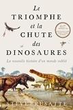 Le Triomphe et la chute des dinosaures - La nouvelle histoire d'un monde oublié