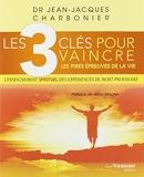 3 CLÉS POUR VAINCRE LES PIRES ÉPREUVES DE LA VIE (LES) (ÉD. QUÉBEC)