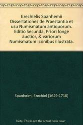 Ezechielis Spanhemii Dissertationes de Praestantia et usu Numismatum antiquorum. Editio Secunda, Priori longe auctior, & variorum Numismatum iconibus illustrata. d'Ezechiel (1629-1710) Spanheim