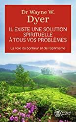 Il existe une solution spirituelle à tous vos problèmes - La voie du bonheur et de l'optimisme de Wayne W. Dyer