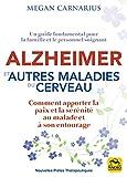 Alzheimer et autres maladies du cerveau - Comment apporter la paix et la sérénité au malade et à son entourage