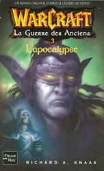 WarCraft, Tome 6 - La Guerre des Anciens : Tome 3, L'Apocalypse de Richard A. KNAAK