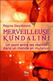 Merveilleuse Kundalini - Un pont entre les réalités dans un monde en mutation de Régine Degrémont (20 mars 2013) Broché - 20/03/2013