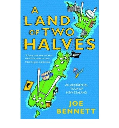 (A Land of Two Halves: An Accidental Tour of New Zealand) By Joe Bennett (Author) Paperback on (May , 2005)
