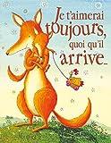 Je t'aimerai toujours, quoi qu'il arrive... Format tout-carton - Gaultier-Languereau - 12/01/2011