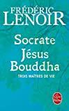 Socrate, Jésus, Bouddha (Le Livre de Poche) (French Edition) by Lenoir(2011-03-01) - Livre de Poche - 01/01/2011