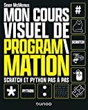 Mon cours visuel de programmation - Scratch et Python pas-à-pas