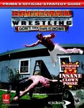 Backyard Wrestling - Prima's Official Strategy Guide de Jon Robinson