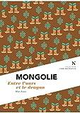 Mongolie - Entre l'ours et le dragon