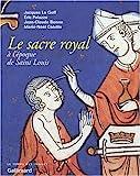 Le Sacre royal à l'époque de Saint Louis - D'après le manuscrit latin 1246 de la BNF