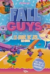 Fall Guys - Le guide de jeu non officiel - Le guide de jeu non officiel - Guide de jeux vidéo - Dès 8 ans de Stéphane PILET