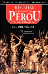 Histoire de la conquête du Pérou, tome 2 - La chute de l'Empire Inca de William H. Prescott