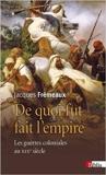 De quoi fut fait l'empire - Les guerres coloniales au XIXe siècle de Jacques Frémeaux ( 16 janvier 2014 ) - CNRS (16 janvier 2014) - 16/01/2014