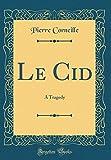 Le Cid - A Tragedy (Classic Reprint) - Forgotten Books - 15/12/2018