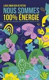 Nous sommes 100% énergie - Des exercices pratiques pour développer la force en soi !