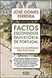Factos Escondidos da História de Portugal O que os compêndios não nos dizem