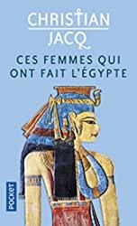 Ces femmes qui ont fait l'Egypte de Christian JACQ