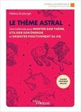 Le thème astral - Une méthode pour monter son thème, utiliser son énergie et orienter positivement sa vie