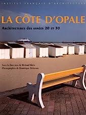 La Cote d'Opale - Architectures des années 20 et 30 : Wissant, Ambleteuse, Wimereux, Hardelot, Le Touquet, Stella-Plage, Merlimont, Berck de Richard Klein