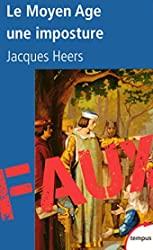 Le Moyen Age, une imposture de Jacques HEERS