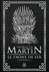 Le Trône de fer l'Intégrale (A game of Thrones), Tome 1 de George R.R. Martin