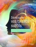 Développez vos talents subtils - Intuition, clairvoyance, télépathie, télékinésie...