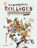 Le Grand Livre des collages extraordinaires - Plus de 1 500 images à découper et à coller !