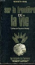 SUR LA FRONTIERE DE LA VIE. de RING KENNETH