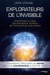 Explorateurs de l'invisible - Une plongée au coeurdes plus grands mystères de l'Univers et de nous-m de Jean Staune