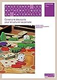 Enseigner les mathématiques en maternelle - Construire des outils pour structurer la pensée