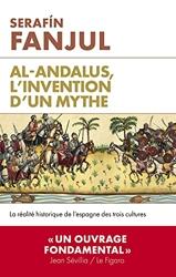 Al Andalous, l'invention d'un mythe - La réalité historique de l'Espagne des trois cultures de Serafin Fanjul