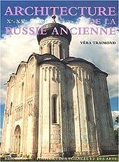 Architecture de la Russie ancienne Volume 1 - Xe -XVe siècle de Véra Traimond