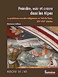 Peindre, voir et croire dans les Alpes - La peinture murale religieuse en val de Suse, XIVe-XVIe siècles