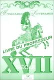 Itinéraires Littéraires - XVIIe siècle, livre du professeur
