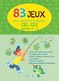 83 jeux pour maîtriser la logique (cycles 2/3) CE1/CE2