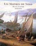 Peintures flamandes, hollandaises et allemandes du Musée Calvet, Avignon - Les Maîtres du Nord