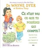 Ce n'est pas ce que tu possèdes qui compte ! Leçons pour les enfants sur l'argent et l'abondance de Dr Wayne W. Dyer (2010) Album