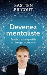 Devenez mentaliste - Éveillez vos capacités et changez votre vie de Bastien Bricout