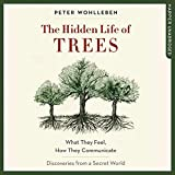 The Hidden Life of Trees - What They Feel, How They Communicate; Discoveries from a Secret World, Library Edition - Blackstone Pub - 07/01/2020