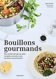 Bouillons gourmands - Des recettes de base aux plats complets, concoctez-vous des dîners chaud bouillon !