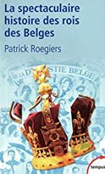 La spectaculaire histoire des rois des Belges de Patrick ROEGIERS