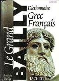 Dictionnaire Grec-Français / Le Grand Bailly - Hachette / Paris - 01/01/2008