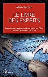 Le livre des esprits - Contenant les principes de la doctrine spirite sur l'immortalité de l'âme, la nature des esprits et leurs rapports avec les hommes, les lois morales, d'Allan Kardec