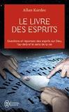 Le livre des esprits - Contenant les principes de la doctrine spirite sur l'immortalité de l'âme, la nature des esprits et leurs rapports avec les hommes, les lois morales,